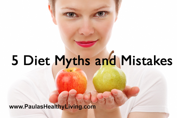 Paulas Healthy Living - 5 Diet Myths and Mistakes